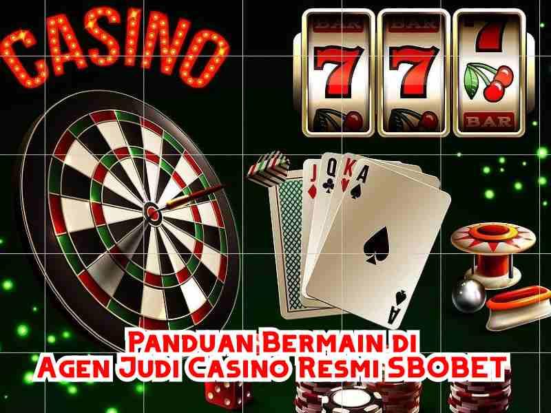 Panduan Bermain di Agen Judi Casino Resmi SBOBET